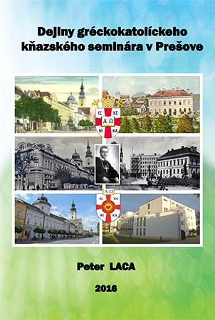 Peter Laca: Dejiny gréckokatolíckeho kňazského seminára v Prešove